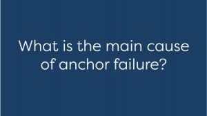 What is the main cause of anchor failure