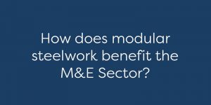 How does modular steelwork benefit the M&E industry 2