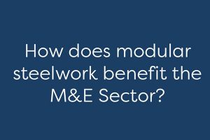 How does modular steelwork benefit the M&E industry